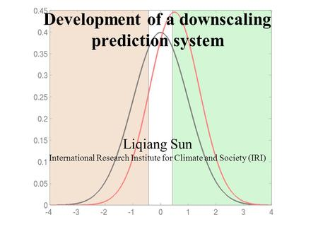 Development of a downscaling prediction system Liqiang Sun International Research Institute for Climate and Society (IRI)