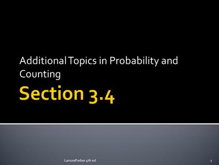 Additional Topics in Probability and Counting Larson/Farber 4th ed1.