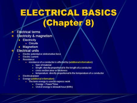 ELECTRICAL BASICS (Chapter 8) Electrical terms Electricity & magnetism Electricity Circuits Magnetism Electrical units Electric potential or eletromotive.