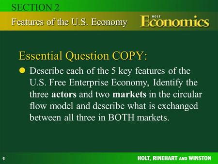 1 Essential Question COPY: Describe each of the 5 key features of the U.S. Free Enterprise Economy, Identify the three actors and two markets in the circular.