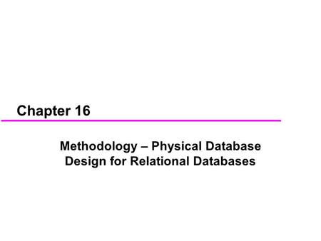 Chapter 16 Methodology – Physical Database Design for Relational Databases.