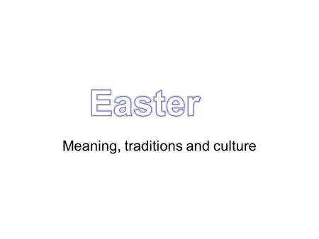 Meaning, traditions and culture. Easter Song The origins of Easter Easter is the most important Christian religious celebrations BUT many of its traditions.