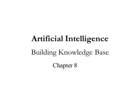 Artificial Intelligence Building Knowledge Base Chapter 8.