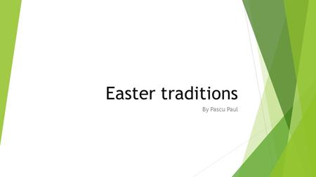 Easter traditions By Pascu Paul. Easter[nb (Old English Ēostre; Latin: Pascha; Greek Πάσχα Paskha, the latter two derived from Hebrew Pesa ḥ is a Christian.
