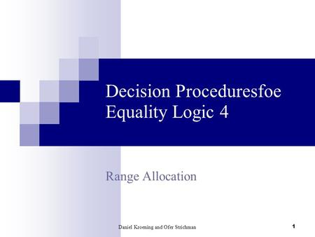 Daniel Kroening and Ofer Strichman 1 Decision Proceduresfoe Equality Logic 4 Range Allocation.
