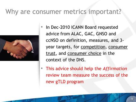In Dec-2010 ICANN Board requested advice from ALAC, GAC, GNSO and ccNSO on definition, measures, and 3- year targets, for competition, consumer trust,