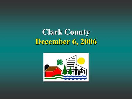 Clark County December 6, 2006. Outline Clark County Demographics Agriculture and Natural Resources Clark County Demographics Agriculture and Natural Resources.