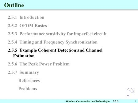 Wireless Communication Technologies 1 Outline 2.5.1 Introduction 2.5.2 OFDM Basics 2.5.3 Performance sensitivity for imperfect circuit 2.5.4 Timing and.
