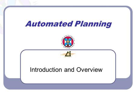 Automated Planning Introduction and Overview. Automated Planning: Introduction and Overview 2 Literature Malik Ghallab, Dana Nau, and Paolo Traverso.