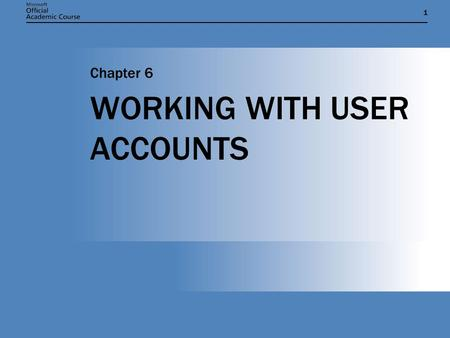 11 WORKING WITH USER ACCOUNTS Chapter 6. Chapter 6: WORKING WITH USER ACCOUNTS2 UNDERSTANDING USER ACCOUNTS  Local user accounts  stored in the Security.