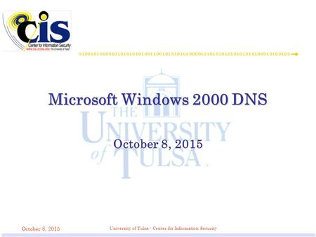 October 8, 2015 University of Tulsa - Center for Information Security Microsoft Windows 2000 DNS October 8, 2015.