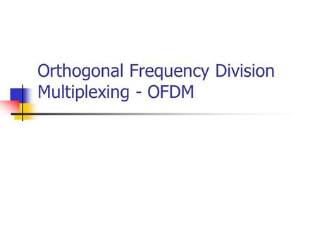 Orthogonal Frequency Division Multiplexing - OFDM.