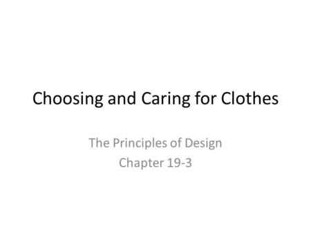 Choosing and Caring for Clothes The Principles of Design Chapter 19-3.