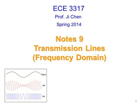 Prof. Ji Chen Notes 9 Transmission Lines (Frequency Domain) ECE 3317 1 Spring 2014.