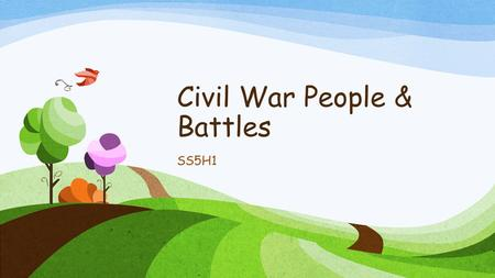 Civil War People & Battles SS5H1. Civil War People & Battles Abraham Lincoln was elected president in 1860. He was a northern politician who opposed slavery.