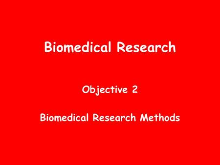 Biomedical Research Objective 2 Biomedical Research Methods.