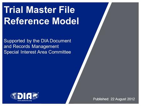 Trial Master File Reference Model Supported by the DIA Document and Records Management Special Interest Area Committee Published: 22 August 2012.