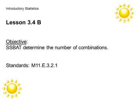 Introductory Statistics Lesson 3.4 B Objective: SSBAT determine the number of combinations. Standards: M11.E.3.2.1.