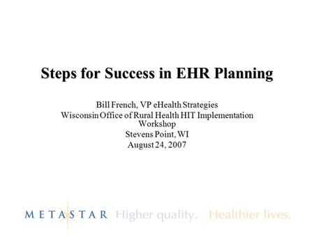 Steps for Success in EHR Planning Bill French, VP eHealth Strategies Wisconsin Office of Rural Health HIT Implementation Workshop Stevens Point, WI August.