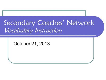 Secondary Coaches' Network Vocabulary Instruction October 21, 2013.