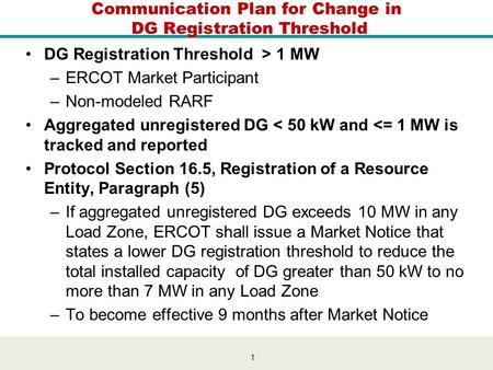1 Communication Plan for Change in DG Registration Threshold DG Registration Threshold > 1 MW –ERCOT Market Participant –Non-modeled RARF Aggregated unregistered.