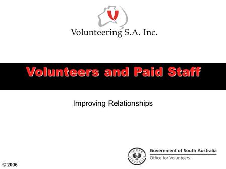 Volunteers and Paid Staff © 2006 Improving Relationships.