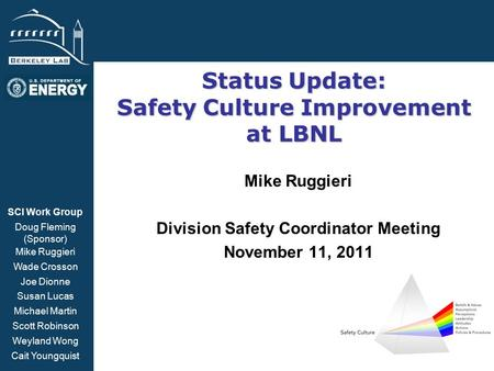 BSISB Status Update: Safety Culture Improvement at LBNL Mike Ruggieri Division Safety Coordinator Meeting November 11, 2011 SCI Work Group Doug Fleming.