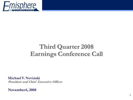 1 Michael V. Novinski President and Chief Executive Officer November 6, 2008 Third Quarter 2008 Earnings Conference Call.