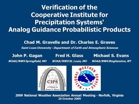 Verification of the Cooperative Institute for Precipitation Systems' Analog Guidance Probabilistic Products Chad M. Gravelle and Dr. Charles E. Graves.