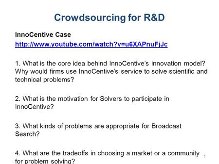 Crowdsourcing for R&D InnoCentive Case  1. What is the core idea behind InnoCentive's innovation model? Why would.