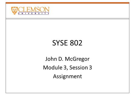 SYSE 802 John D. McGregor Module 3, Session 3 Assignment.