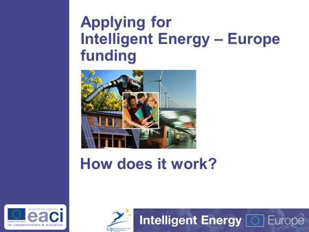 1 Applying for Intelligent Energy – Europe funding How does it work?