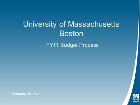 University of Massachusetts Boston FY11 Budget Process February 25, 2010.