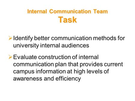 Internal Communication Team Task  Identify better communication methods for university internal audiences  Evaluate construction of internal communication.