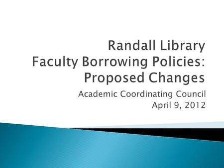 Academic Coordinating Council April 9, 2012.  Borrowing policy overview  Rationale for policy changes  Problem statement  Current policy/practice.