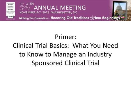 Primer: Clinical Trial Basics: What You Need to Know to Manage an Industry Sponsored Clinical Trial.