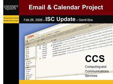 Email & Calendar Project Feb 28, 2008 – ISC Update – Gerrit Bos CCS Computing and Communications Services.