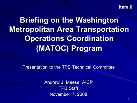 1 Briefing on the Washington Metropolitan Area Transportation Operations Coordination (MATOC) Program Presentation to the TPB Technical Committee Andrew.