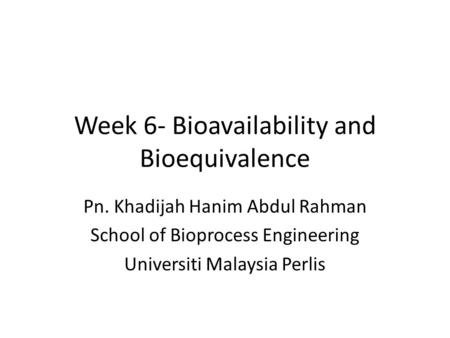 Week 6- Bioavailability and Bioequivalence