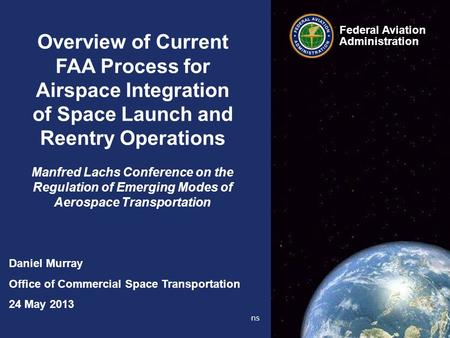 Process for Airspace Integration of Space Launch and Reentry Operations 24 May 2013 Federal Aviation Administration 0 0 Overview of Current FAA Process.