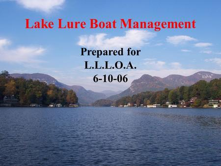 Lake Lure Boat Management Prepared for L.L.L.O.A. 6-10-06.