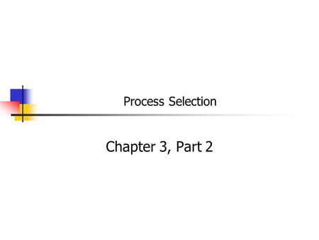 Process Selection Chapter 3, Part 2. Intermittent Operations Intermittent operations: processes used to produce a variety of products with different processing.