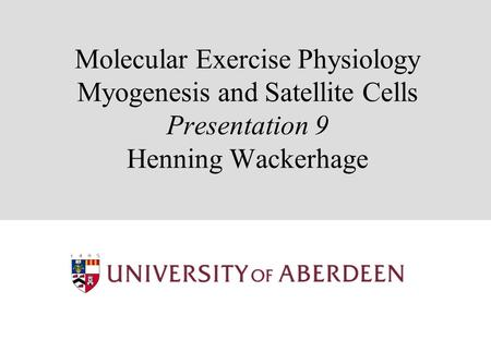 Molecular Exercise Physiology Myogenesis and Satellite Cells Presentation 9 Henning Wackerhage.