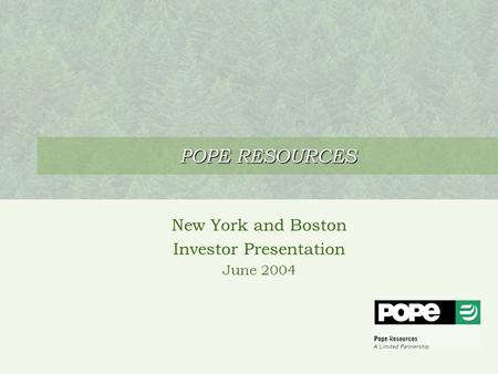 POPE RESOURCES New York and Boston Investor Presentation June 2004.