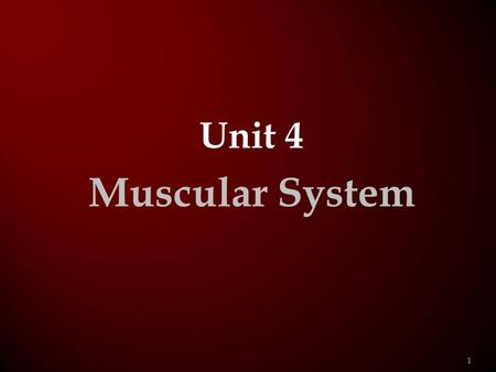 Unit 4 Muscular System 1.