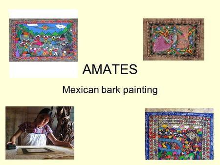 AMATES Mexican bark painting. Where Did Mexican Bark Painting Originate? Although Mexican bark painting has been popularized by the Otomi people of Puebla,