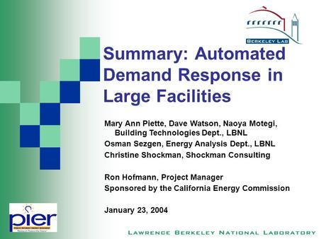 Summary: Automated Demand Response in Large Facilities Mary Ann Piette, Dave Watson, Naoya Motegi, Building Technologies Dept., LBNL Osman Sezgen, Energy.