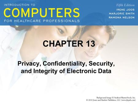Privacy, Confidentiality, Security, and Integrity of Electronic Data