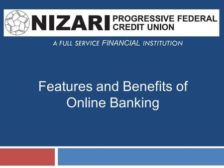 A FULL SERVICE FINANCIAL INSTITUTION Features and Benefits of Online Banking.