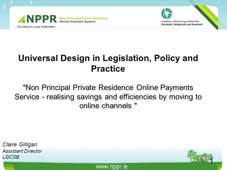Universal Design in Legislation, Policy and Practice Non Principal Private Residence Online Payments Service - realising savings and efficiencies by moving.